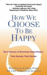How We Choose to Be Happy | Foster, Rick ; Hicks, Greg |