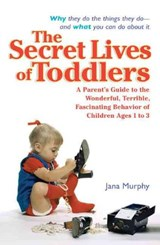 The Secret Lives of Toddlers | Jana Murphy |