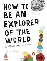 How to be an explorer of the world: portable life museum | Keri Smith |