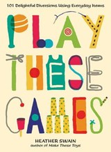 Play These Games | Heather Swain |