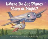 Where Do Jet Planes Sleep at Night? | Brianna Caplan Sayres |