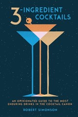 3-Ingredient Cocktails | Robert Simonson |