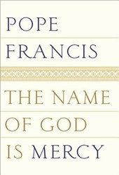 The Name of God Is Mercy | Pope Francis |