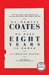 We Were Eight Years in Power | Ta-nehisi Coates |