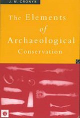 Elements of Archaeological Conservation | J.M. Cronyn |