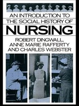 An Introduction to the Social History of Nursing | Dingwall, Robert ; Rafferty, Anne Marie ; Webster, Charles |