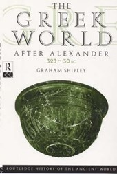 Greek World After Alexander 323-30 BC | Graham Shipley |