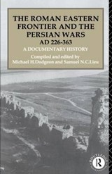 The Roman Eastern Frontier and the Persian Wars AD 226-363 | Michael H. Dodgeon |