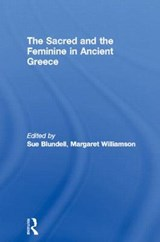 The Sacred and the Feminine in Ancient Greece | Sue Blundell; Margaret Williamson |