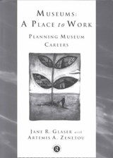 Museums: A Place to Work | Jane R. Glaser ; Artemis A. Zenetou |
