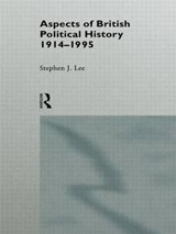 Aspects of British Political History 1914-1995 | Stephen J Lee |