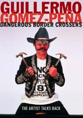 Dangerous Border Crossers | Guillermo Gomez-Pena |