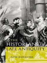 The Historians of Late Antiquity | David Rohrbacher |