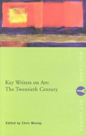 Key Writers on Art: The Twentieth Century