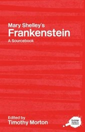 A Routledge Literary Sourcebook on Mary Shelley's Frankenstein | Timothy Morton |