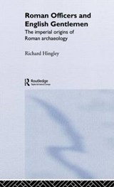 Roman Officers and English Gentlemen | Richard Hingley |