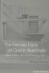 The Female Face of God in Auschwitz | Melissa Raphael |
