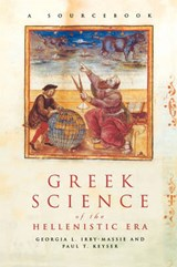 Greek Science of the Hellenistic Era | Irby-Massie, Georgia L. ; Keyser, Paul T. |