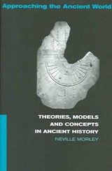 Theories, Models and Concepts in Ancient History | Neville Morley |