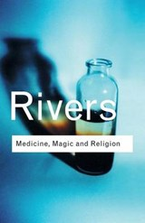 Medicine, Magic and Religion | W.H.R. Rivers |