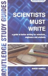 Scientists Must Write | Uk) Barrass Robert (university Of Sunderland |