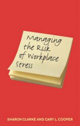 Managing the Risk of Workplace Stress | Clarke, Sharon ; Cooper, Cary L. |