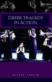 Greek Tragedy in Action | Oliver Taplin |