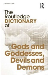 The Routledge Dictionary of Gods and Goddesses, Devils and Demons | Manfred Lurker |