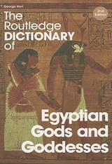 The Routledge Dictionary of Egyptian Gods and Goddesses | George Hart |