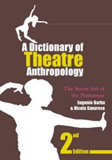 A Dictionary of Theatre Anthropology | Eugenio Barba ; Nicola (university Romatre, Rome, Italy) Savarese |