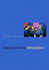 Arguing about Metaethics | Andrew Fisher |