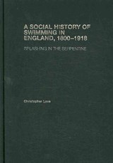 A Social History of Swimming in England, 1800-1918 | Christopher Love |