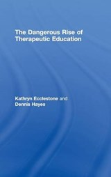 The Dangerous Rise of Therapeutic Education | Ecclestone, Kathryn ; Hayes, Dennis |
