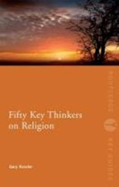 Fifty Key Thinkers on Religion | Gary Kessler |