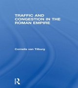 Traffic and Congestion in the Roman Empire | Cornelis Van Tilburg |