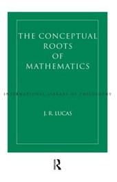 The Conceptual Roots of Mathematics | J. R. Lucas |
