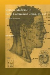 Chinese Medicine in Early Communist China, 1945-63 | Kim Taylor |