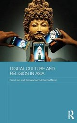 Digital Culture and Religion in Asia | Sam Han; Kamaludeen Mohamed Nasir |