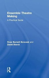 Ensemble Theater Making | Bonczek, Rose Burnett ; Storck, David |