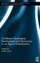 Caribbean Sovereignty, Development and Democracy in an Age of Globalization | Linden Lewis |