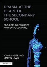 Drama at the Heart of the Secondary School | John Rainer |
