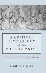 A Critical Psychology of the Post-Colonial | Derek Hook |