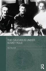 The Caucasus Under Soviet Rule | Alex Marshall |