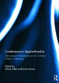 Contemporary Apprenticeship | Alison (university Of Southampton, Uk) Fuller ; Lorna (institute of Education, University of London, Uk) Unwin |