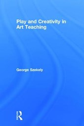 Play and Creativity in Art Teaching | George Szekely |