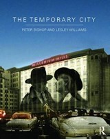 The Temporary City | Bishop, Peter ; Williams, Lesley |