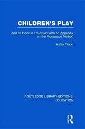 Children's Play and Its Place in Education | Walter De Burley Wood |