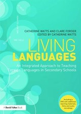 Living Languages: An Integrated Approach to Teaching Foreign Languages in Secondary Schools | Catherine (university Of Brighton, Uk) Watts ; Clare (university of Brighton, Uk) Forder |