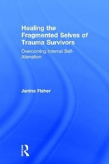 Healing the Fragmented Selves of Trauma Survivors | Janina Fisher |