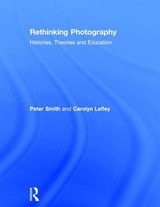 Rethinking Photography | Peter Smith; Carolyn Lefley |